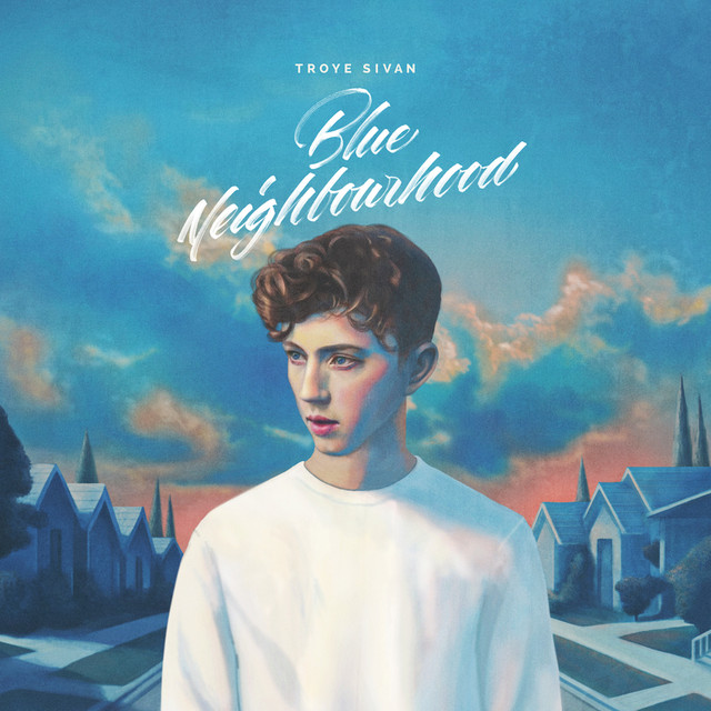 Troye Sivan - Blue Neighbourhood